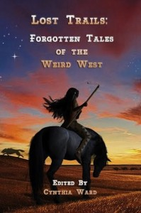 Lost Trails Forgotten Tales of the Weird West Final Cover 6-26-2015